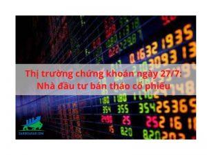 Thị trường chứng khoán ngày 27_7_ Nhà đầu tư bán tháo cổ phiếu