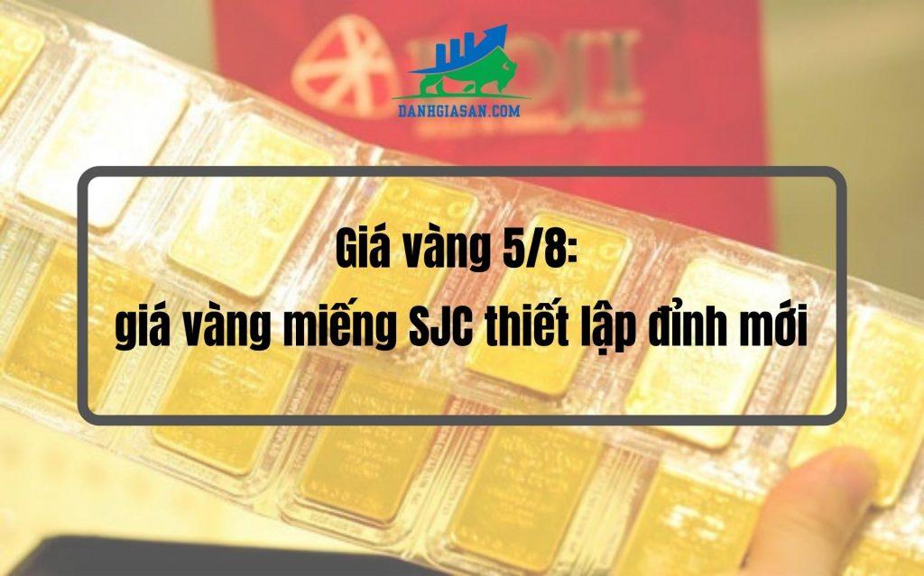 Giá vàng 5-8 giá vàng miếng SJC thiết lập đỉnh mới