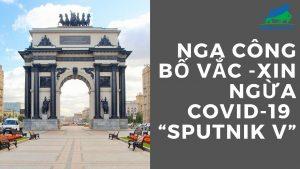 """Nga công bố vắc -xin ngừa Covid-19 """"Sputnik V"""""""