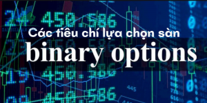 Các tiêu chí lựa chọn sàn Binary Option