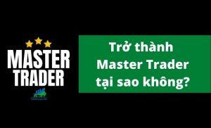 Trở thành một Master Trader tại sao không
