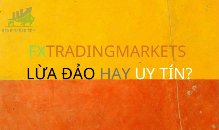 Sàn Fx Trading Markets có lừa đảo khách hàng hay không?