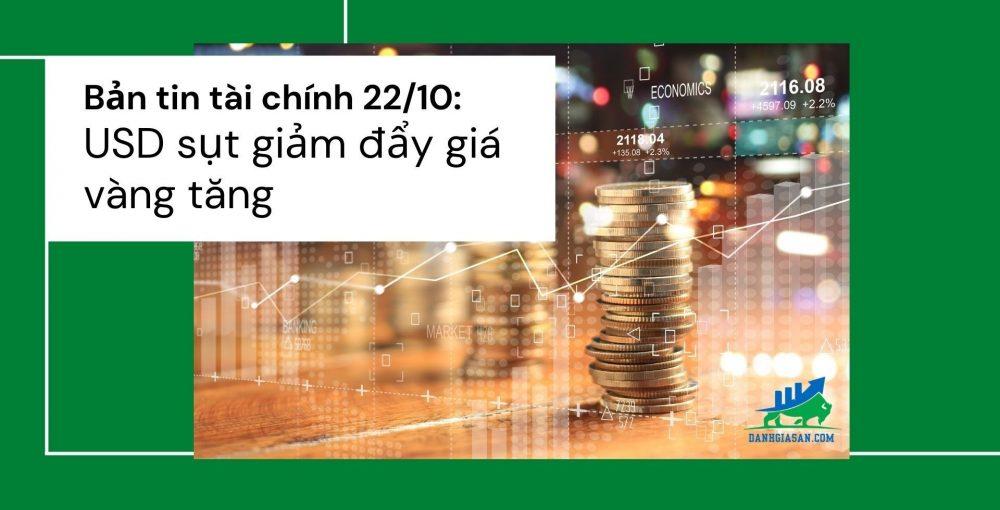 Bản tin tài chính 22/10: tỷ giá USD sụt giảm đẩy giá vàng đi lên