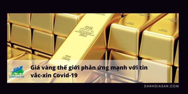 Giá vàng thế giới đang có những phản ứng rất mạnh trước thông tin cập nhật về hiệu quả rất khả quan của vắc-xin ngừa Covid-19