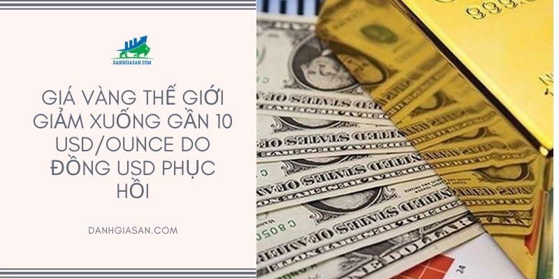Giá vàng thế giới giảm xuống gần 10 USD/ounce do đồng USD phục hồi