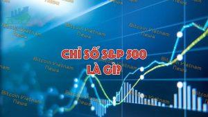 Tìm hiểu về chỉ số S&P500 là gì? Tầm quan trọng của S&P500