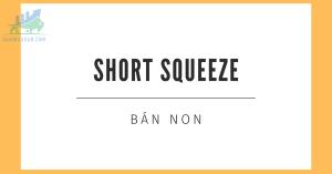 Tìm hiểu về khái niệm Short Squeeze hay bán non là gì?