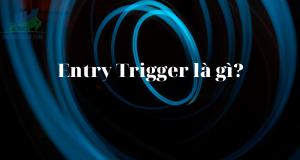 Entry Trigger - Phương pháp xác định điểm vào lệnh trong giao dịch Forex