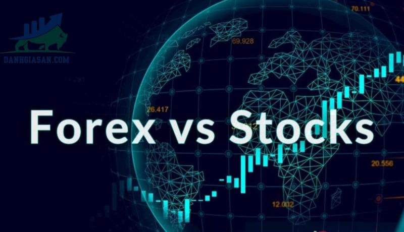 Nên đầu tư Forex hay chứng khoán?